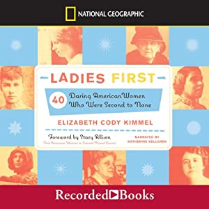 Ladies First: 40 Daring American Women Who Were Second to None | [Elizabeth Cody Kimmel]
