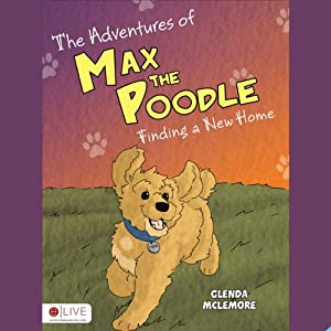 The Adventures of Max the Poodle: Finding a New Home | [Glenda McLemore]