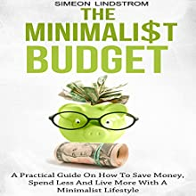 The Minimalist Budget: A Practical Guide on How to Save Money, Spend Less and Live More with a Minimalist Lifestyle | Livre audio Auteur(s) : Simeon Lindstrom Narrateur(s) : John Malone