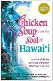 Chicken Soup from the Soul of Hawai'i: Stories of Aloha to Create Paradise Wherever You Are (0757300618) by Canfield, Jack