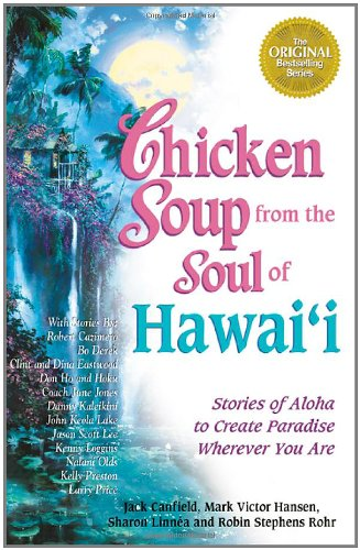 Chicken Soup From The Soul Of Hawai'I: Stories Of Aloha To Create Paradise Wherever You Are