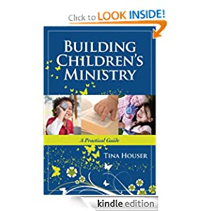 Building Children's Ministry: A Practical Guide Tina Houser