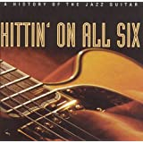 Hittin' on All Six (A History of Jazz Guitar)