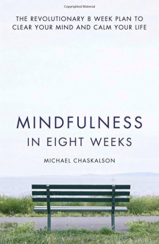 Mindfulness in Eight Weeks: The revolutionary 8 week plan to clear your mind and calm your life PDF
