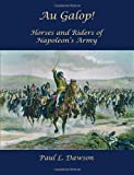 Au Galop!: Horses and Riders of Napoleon's Army