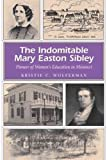 img - for [The Indomitable Mary Easton Sibley: Pioneer of Women's Education in Missouri] (By: Kristie C. Wolferman) [published: September, 2008] book / textbook / text book