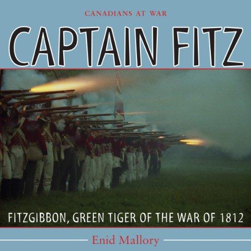 Captain Fitz: FitzGibbon, Green Tiger of the War of 1812 (Canadians at War)