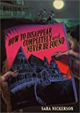 img - for By Sara Nickerson How to Disappear Completely and Never Be Found (1st) book / textbook / text book