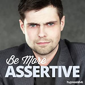 Be More Assertive - Hypnosis Speech
