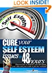 How To Cure Your Self Esteem In Just...