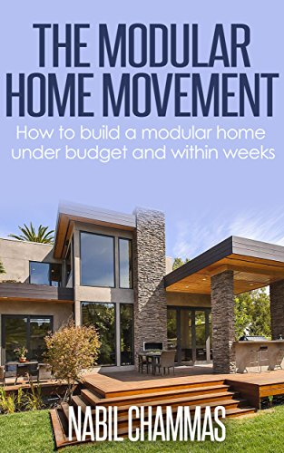 The Modular Home Movement:: How to build a modular home under budget and within weeks (Prefabricated construction Book 3) (Modular Homes compare prices)