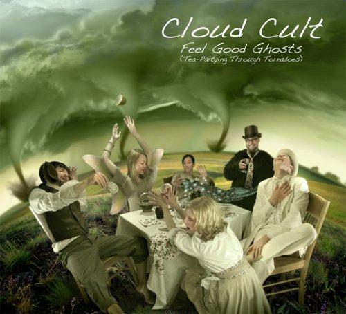 Cloud Cult - Feel Good Ghosts (Tea-Partying Through Tornadoes) - Zortam Music