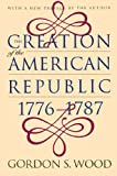 Creation of the American Republic, 1776-1787 (Published for the Omohundro Institute of Early American Hist) (0807824224) by Wood, Gordon S.
