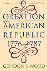 The Creation of the American Republic, 1776-1787 (Published for the Omohundro Institute of Early American Hist)