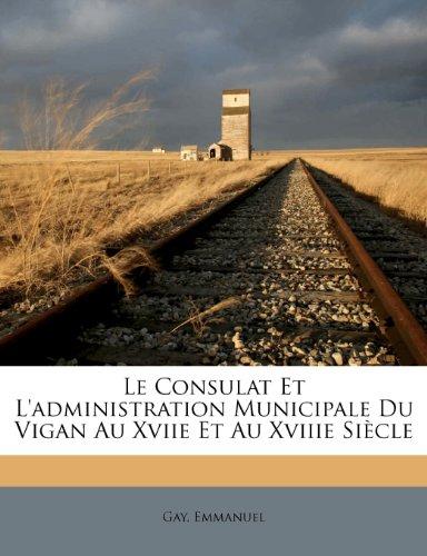 Le Consulat Et L'administration Municipale Du Vigan Au Xviie Et Au Xviiie Siècle