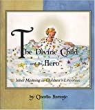 The Divine Child and the Hero: Inner Meaning in Children's Literature (Consciousness Classics)