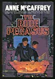 Anne McCaffrey To Ride Pegasus