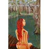 Rose from the Bayou ~ Teryn Williams