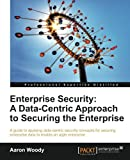 Private: Enterprise Security: A Data-Centric Approach to Securing the Enterprise