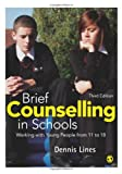 Dennis Lines Brief Counselling in Schools: Working with Young People from 11 to 18