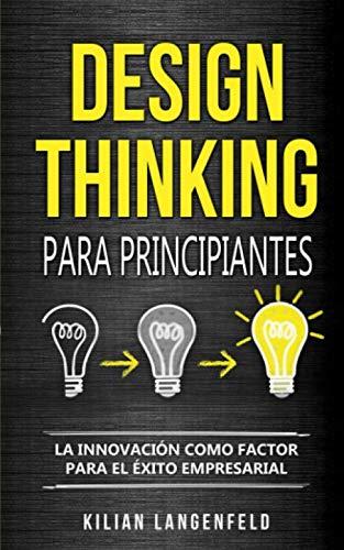 Design Thinking para principiantes La innovación como factor para el éxito empresarial  [Langenfeld, Kilian] (Tapa Blanda)