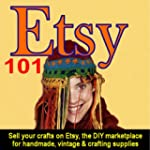 Etsy 101: Sell Your Crafts on Etsy, t...