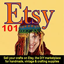 Etsy 101: Sell Your Crafts on Etsy, the DIY Marketplace for Handmade, Vintage, and Crafting Supplies (       UNABRIDGED) by Steve Weber Narrated by Shawn Motes