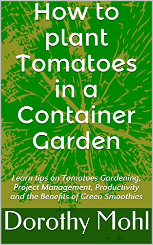 how-to-plant-tomatoes-in-a-container-garden-learn-tips-on-tomatoes-gardening-project-management-prod