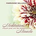 Méditations pour une vie de miracle en miracle | Livre audio Auteur(s) : Marianne Williamson Narrateur(s) : Danièle Panneton