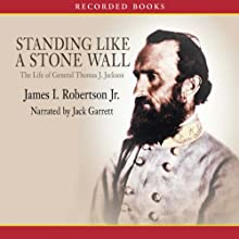 Standing Like a Stone Wall: The Life of General Thomas J. Jackson (       UNABRIDGED) by James Robertson Narrated by Jack Garrett