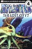 DK Readers L4: Atlantis: The Lost City? (DK Readers: Level 4)