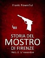 Storia del Mostro di Firenze - Vol. 1 L'esordio