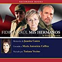 Fidel y Raul, mis hermanos [Fidel and Raul, My Brothers]: La historia secreta Audiobook by Juanita Castro Narrated by Tatiana Vecino
