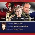 Fidel y Raul, mis hermanos [Fidel and Raul, My Brothers]: La historia secreta Audiobook by Juanita Castro Narrated by Tatiana Vecino