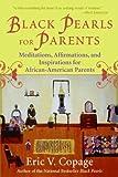 Black Pearls for Parents: Meditations, Affirmations and Inspirations for African-American Parents