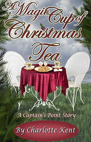 A Magic Cup Of Christmas Tea (Captain'S Point Stories Book 53)