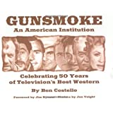Gunsmoke: An American Institution: Celebrating 50 Years of Television's Best Western ~ Ben Costello