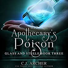 The Apothecary's Poison: Glass and Steele, Book 3 Audiobook by C. J. Archer Narrated by Marian Hussey