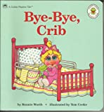 Bye-Bye, Crib (Muppet Babies Big Steps Book) (0307123251) by Cooke, Tom