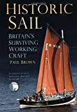 Historic Sail: Britain's Surviving Working Craft (0752485814) by Brown, Paul