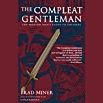 The Compleat Gentleman: The Modern Man's Guide to Chivalry | Brad Miner
