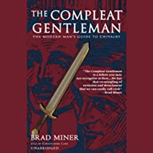 The Compleat Gentleman: The Modern Man's Guide to Chivalry (       UNABRIDGED) by Brad Miner Narrated by Christopher Lane