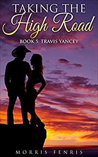 A Western Romance: Travis Yancey: Taking The High Road by Morris Fenris ebook deal