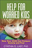 img - for Help for Worried Kids: How Your Child Can Conquer Anxiety and Fear book / textbook / text book