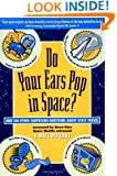 Do Your Ears Pop in Space?: And 500 Other Surprising Questions about Space Travel