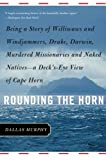 img - for Rounding the Horn: Being the Story of Williwaws and Windjammers, Drake, Darwin, Murdered Missionaries and Naked Natives--a Deck's-eye View of Cape Horn book / textbook / text book