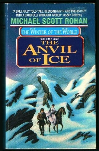 The Anvil of Ice (Winter of the World, Vol 1), Scott Michael Rohan