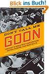 Don't Call Me Goon: Hockey's Greatest...