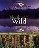 Northwest Wild: Celebrating Our Natural Heritage (1570614040) by Wolfe, Art