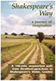 Shakespeare's Way, a Journey of Imagination: A 146-mile Waymarked Path from Stratford-upon-Avon to Shakespeare's Globe, London